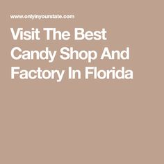 Visit The Best Candy Shop And Factory In Florida Best Candy, Candy Store, Florida, Good Things, Sweet, Shop, Travel, Candy, Viajes