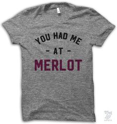 You had me at merlot!