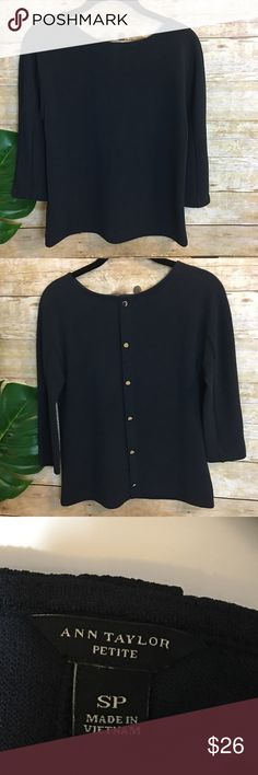 """NWOT-  Ann Taylor Navy Blue Top NWOT-  Ann Taylor Navy Blue Top with gold buttons down the back (decoration only) and 3/4 length sleeves.  Measurements (approx): 🌺Chest:  16"""" (flat lay) armpit to armpit  🌺Length - 22.5"""" Ann Taylor Tops"""