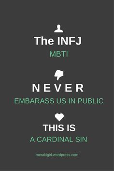 "INFJs hate to be embarrassed in public because they can feel the perpetrator's malice, even if something is ""in jest"" and internalize any laughter as ridicule"