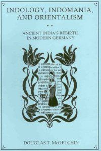 Indology, Indomania, and Orientalism: Ancient India's Rebirth in Modern Germany: McGetchin, Douglas T. Germany, India, Modern, Books, Art, Art Background, Goa India, Trendy Tree, Libros
