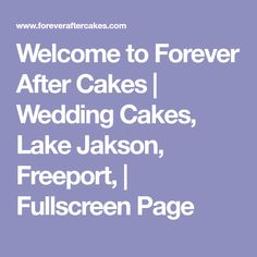 Welcome to Forever After Cakes | Wedding Cakes, Lake Jakson, Freeport, | Fullscreen Page