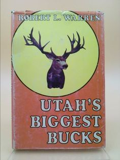 Utah's biggest bucks: Photographs and stories of all-time prize-winning mule deer trophies taken in Utah | New and Used Books from Thrift Books