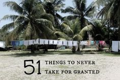 51 things to never take for granted