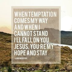 When temptation comes my way - Matt Maher, Lord I Need You