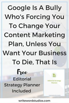 Google Is A Bully Who's Forcing You To Change Your Content Marketing Plan, Unless You Want Your Business To Die, That Is