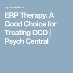 ERP Therapy: A Good Choice for Treating OCD | Psych Central