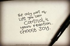 Inspirational Quote: The Only Part of Life You Can Of Control Is Your Reaction Choose Joy - Joy Quotes Joy Quotes, Quotable Quotes, Great Quotes, Quotes To Live By, Inspirational Quotes, Wife Quotes, Happiness Quotes, Friend Quotes, Daily Quotes