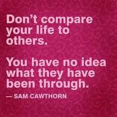 Happy To Inspire: Quote of the Day: Don't Compare your life to Others