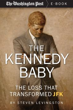 """The Kennedy Baby: The Loss That Transformed JFK by Steven Livingston.     """"A warm, intimate, intriguing look at a less-well known side of JFK–as family man. Judiciously but movingly, Steven Levingston shows us the cool and ironic Kennedy becoming a tender husband and father in the last months of his life."""" — Evan Thomas, author of Robert Kennedy: His Life  http://www.lucindaliterary.com/2013/11/book-jacket-week-kennedy-baby-loss-transformed-jfk-steven-levingston/"""