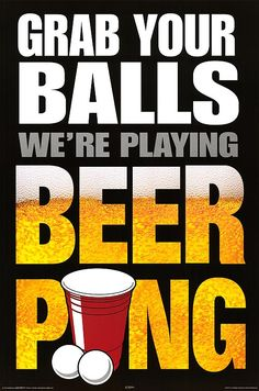 The unofficial beer pong slogan! http://beerponglife.com/