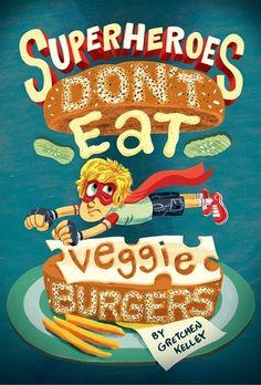 Superheroes Don't Eat Veggie Burgers. By Gretchen Keller. Call # JF KEL