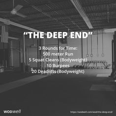 """""""The Deep End"""" WOD - 3 Rounds for Time: 500 meter Run; 5 Squat Cleans (Bodyweight); 10 Burpees; 20 Deadlifts (Bodyweight)"""