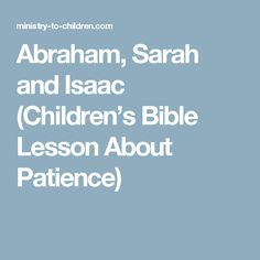Abraham, Sarah and Isaac (Children's Bible Lesson About Patience)