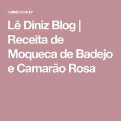 Lê Diniz Blog   Receita de Moqueca de Badejo e Camarão Rosa