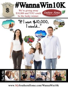Southern Homes is giving away $10,000! I want to win! #wannawin10k