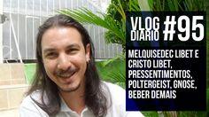 Vlog Diário #95 - Melquisedec Libet e Cristo Libet, pressentimentos, pol...