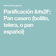 Panificación / Pan casero (bolillo, telera, o pan español)