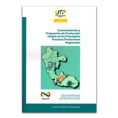Caracterización y propuestas de producción limpia en los principales procesos productivos regionales – Varios – Universidad Tecnológica de Pereira www.librosyeditores.com Editores y distribuidores.