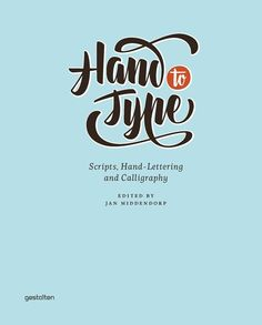 Hand to Type - http://www.amazon.com/Hand-Type-Scripts-Hand-Lettering-Calligraphy/dp/3899554493