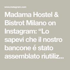 """Madama Hostel & Bistrot Milano on Instagram: """"Lo sapevi che il nostro bancone é stato assemblato riutilizzando vecchi infissi di porte e finestre? E che il parafiato è stato ricavato da…"""" Milano, Math Equations, Instagram, Socialism"""