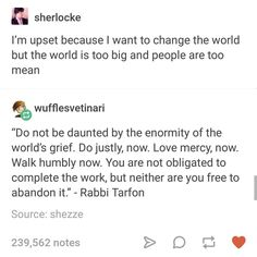 From the Talmud. I re-read this quote at least once a week. Pretty Words, Beautiful Words, Cool Words, Poem Quotes, Life Quotes, Quotes Literature, Favorite Quotes, Best Quotes, Thought Provoking