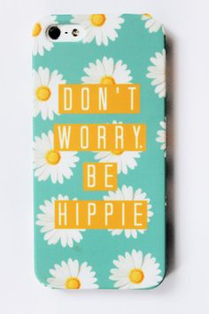"""""""Don't worry, be hippie"""" daisy print phone case – Infinitee Apparel   lOVE THIS<3"""