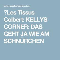 ★Les Tissus Colbert: KELLYS CORNER: DAS GEHT JA WIE AM SCHNÜRCHEN