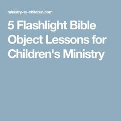 5 Flashlight Bible Object Lessons for Children's Ministry Kids Church Lessons, Kids Sunday School Lessons, Sunday School Curriculum, Youth Lessons, Bible Lessons For Kids, School Ideas, Christ Object Lessons, Childrens Sermons, Children Ministry