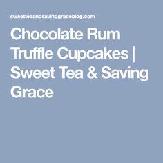 Chocolate Rum Truffle Cupcakes | Sweet Tea & Saving Grace