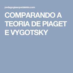 COMPARANDO A TEORIA DE PIAGET E VYGOTSKY