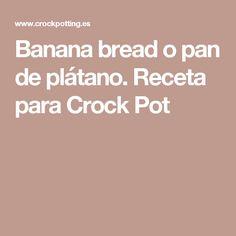 Banana bread o pan de plátano. Receta para Crock Pot