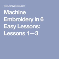 Machine Embroidery in 6 Easy Lessons: Lessons 1—3