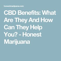 CBD Benefits: What Are They And How Can They Help You? - Honest Marijuana