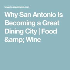 Why San Antonio Is Becoming a Great Dining City | Food & Wine