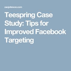 Teespring Case Study: Tips for Improved Facebook Targeting