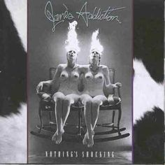 Jane's Addiction-Nothings Shocking: Perry Farrell created the cover image to Nothing's Shocking, which features a sculpture of a pair of nude female conjoined twins sitting on a sideways rocking chair with their heads on fire. Farrell said the image, like much of his artwork, came to him in a dream. Farrell hired Warner Bros. employees to create the cover sculpture; after learning how to create sculptures by watching them closely, he fired the Warner Bros. staff and created the artwork himself
