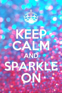 Keep calm and sparkle on