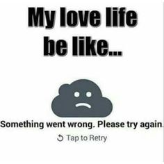 My love life be like. ..something went wrong. Please try again.