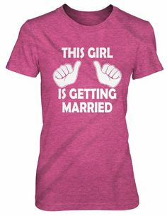 This Girl is Getting Married T-Shirt Funny Women's Bachelorette Shirt XL ...