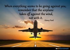 When everything seems to be going against you, remember ... - Henry Ford Quote