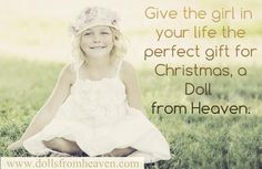 Give the Girl in your life the perfect gift this Christmas, a Doll from Heaven. http://www.dollsfromheaven.com