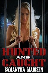 Hunted and Caught by Samantha Madisen is an erotic novel that includes spankings, sexual scenes, medical play, anal play, pet play, exhibitionism, elements of BDSM, and more.