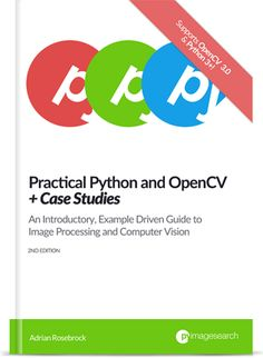 Practical Python and OpenCV + case studies : an introductory, example driven guide to image processing and computer vision  / Adrian Rosebrock . 2015. http://encore.fama.us.es/iii/encore/record/C__Rb2696076?lang=spi