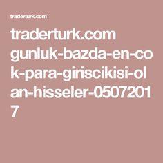 traderturk.com gunluk-bazda-en-cok-para-giriscikisi-olan-hisseler-05072017