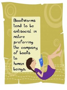 Bookworm tend to be antisocial