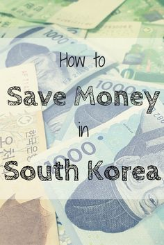 How to Save Money in South Korea. Read on for tips on saving while living abroad.