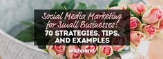 Social Media Marketing for Small Business: 70 Strategies, Ideas & Examples