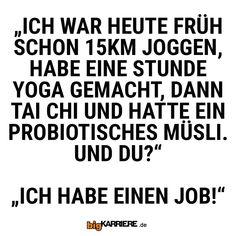 #stuttgart #mannheim #trier #köln #mainz #ludwigshafen #koblenz #heute #früh #joggen #chillen #yoga #essen #müsli #life #job #arbeiten #karriere #erfolg #stress #familie #haushalt #sprüche #spruch #spruchdestages #haha #lol #witzig #freunde #freude #spaß #fun