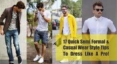 17 Quick Semi Formal & Casual Wear Style Tips To Dress Like A Pro!